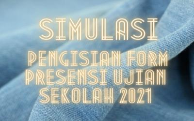 SIMULASI PENGISIAN FORM PRESENSI UJIAN SEKOLAH 2021