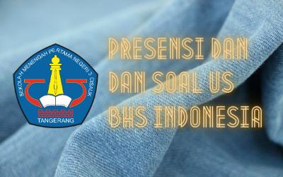 PRESENSI DAN SOAL US BAHASA INDONESIA