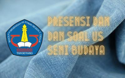 PRESENSI DAN SOAL US SENI BUDAYA